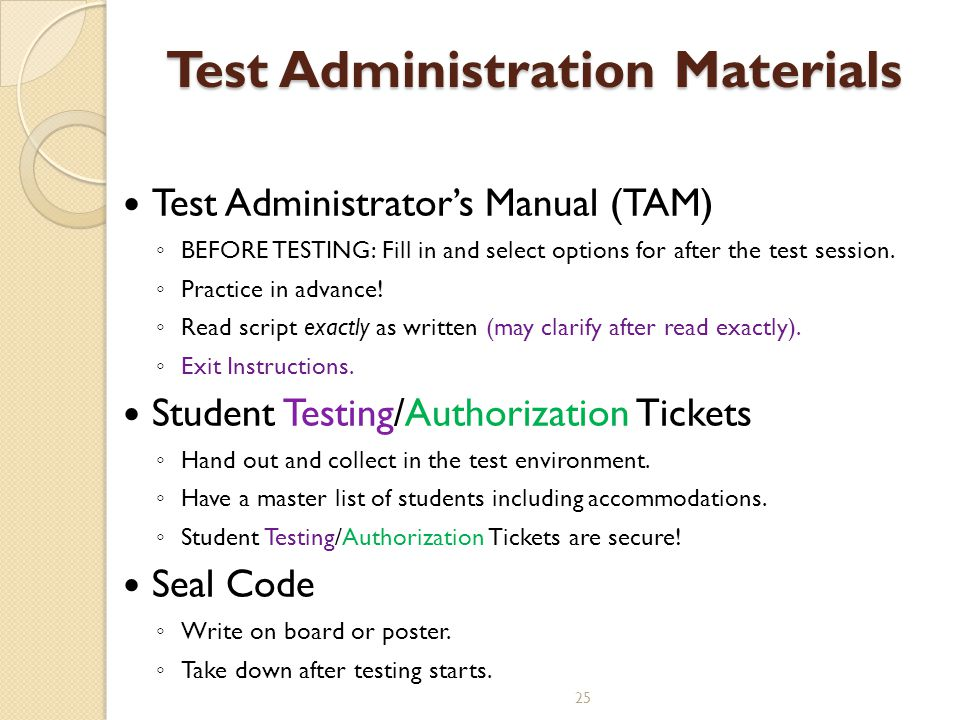 Test Administrator's Manual (TAM) ◦ BEFORE TESTING: Fill in and select options for after the test session.