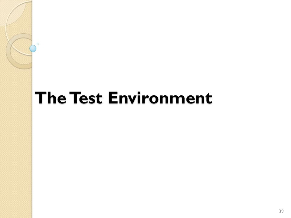 The Test Environment 39
