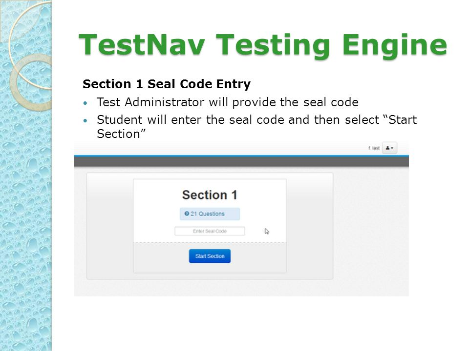 TestNav Testing Engine Section 1 Seal Code Entry Test Administrator will provide the seal code Student will enter the seal code and then select Start Section
