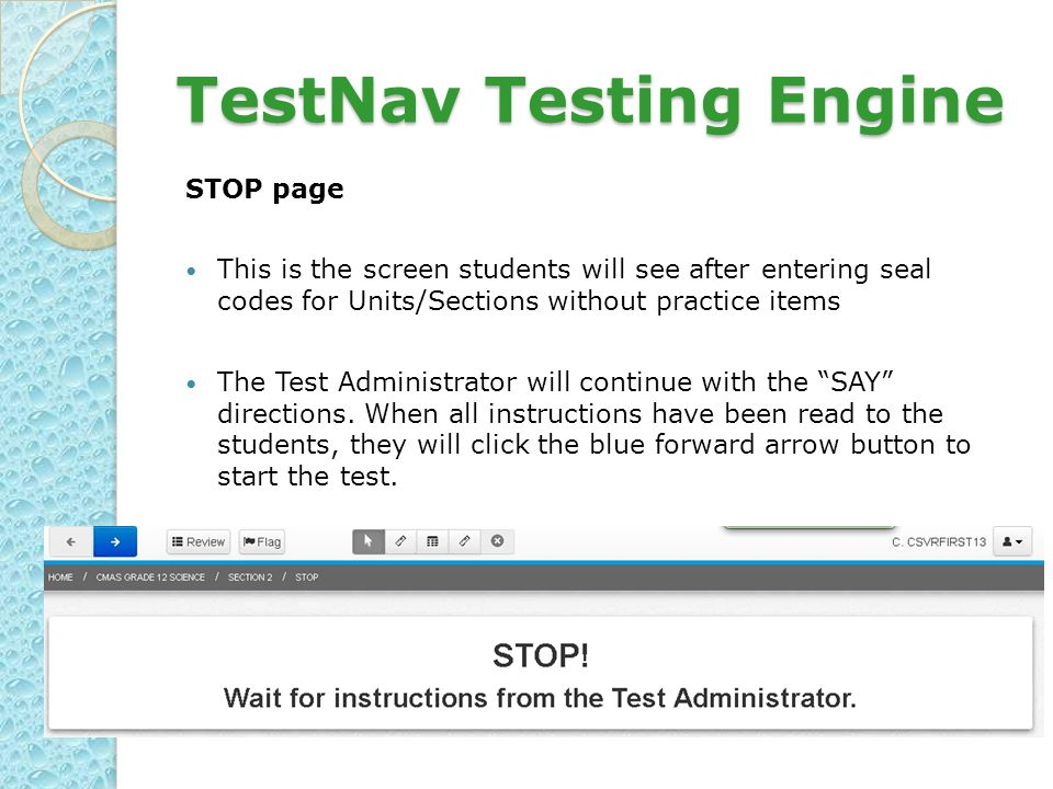 TestNav Testing Engine STOP page This is the screen students will see after entering seal codes for Units/Sections without practice items The Test Administrator will continue with the SAY directions.