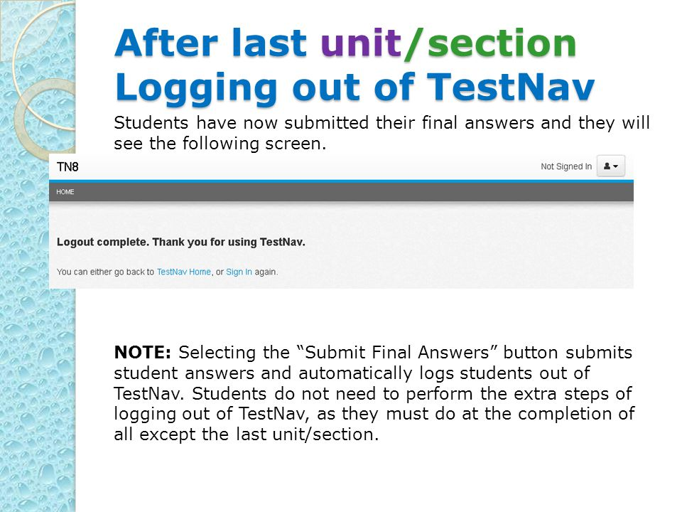 After last unit/section Logging out of TestNav Students have now submitted their final answers and they will see the following screen.