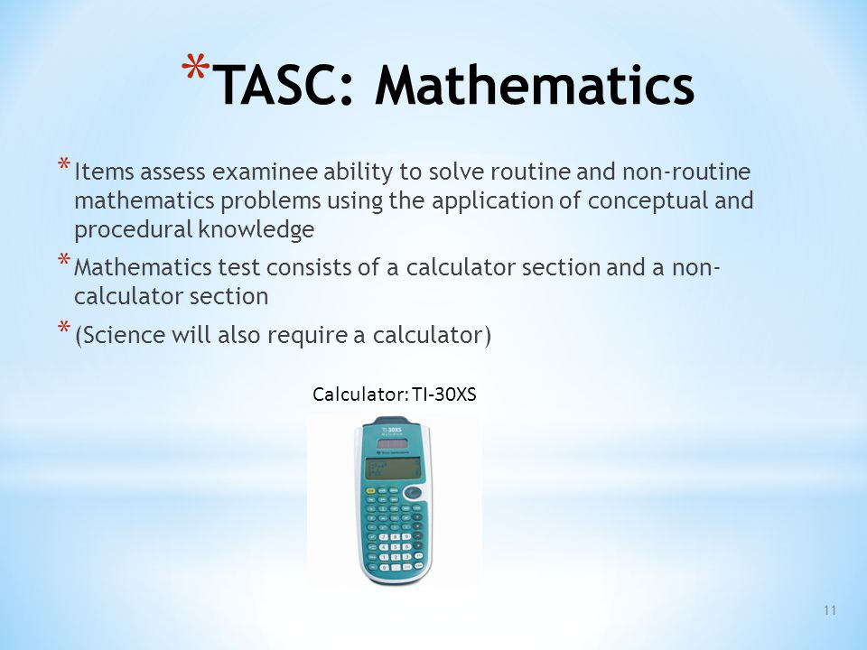 * TASC: Mathematics * Items assess examinee ability to solve routine and non-routine mathematics problems using the application of conceptual and proc