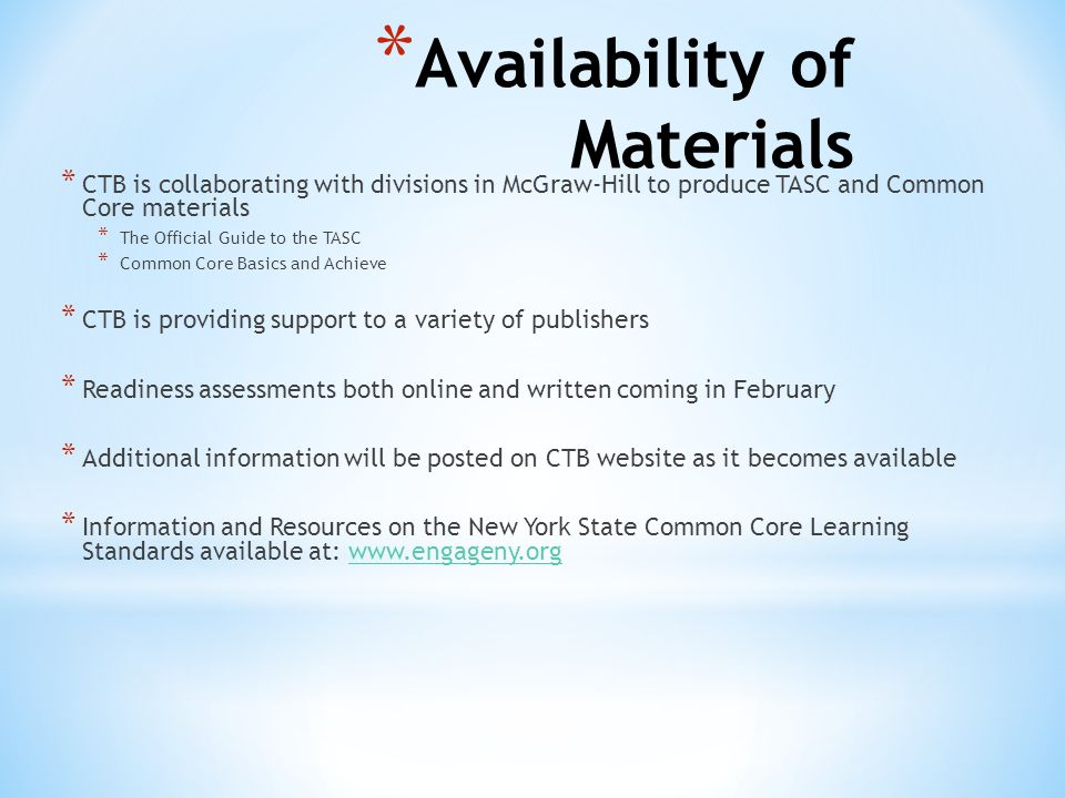 * Availability of Materials * CTB is collaborating with divisions in McGraw-Hill to produce TASC and Common Core materials * The Official Guide to the