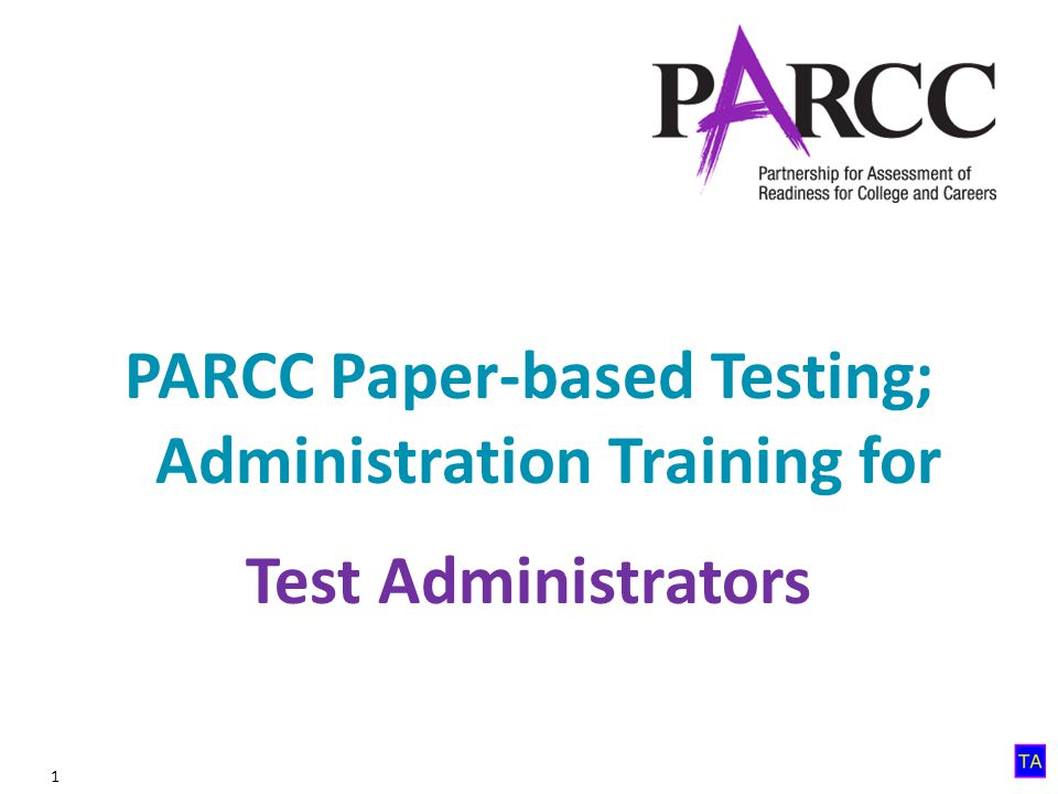1 PARCC Paper-based Testing; Administration Training for Test Administrators