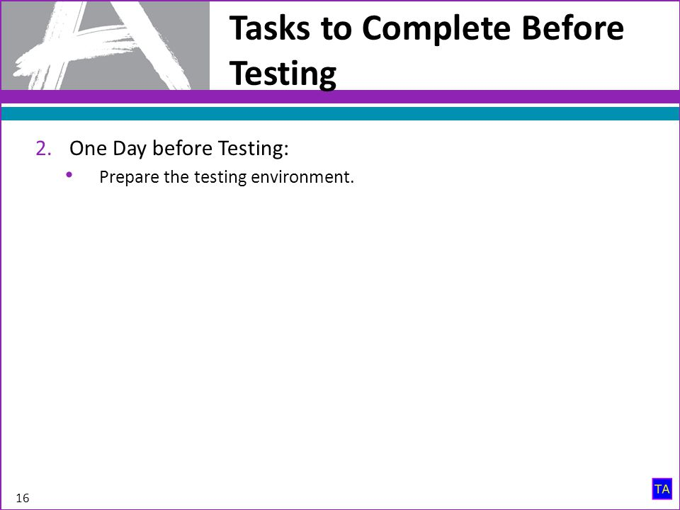2.One Day before Testing: Prepare the testing environment. 16 Tasks to Complete Before Testing