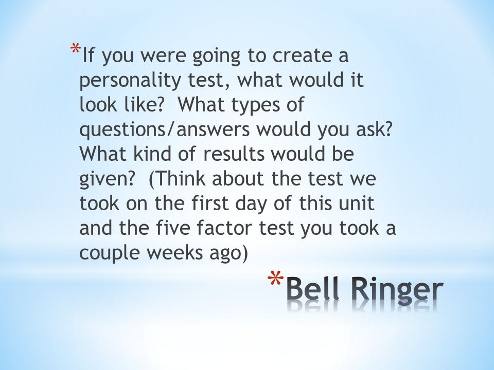 * If you were going to create a personality test, what would it look like? What types of questions/answers would you ask? What kind of results would b