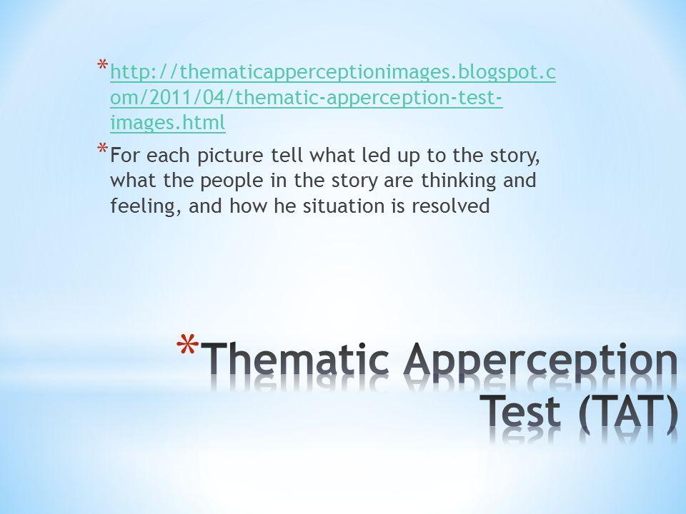 * http://thematicapperceptionimages.blogspot.c om/2011/04/thematic-apperception-test- images.html http://thematicapperceptionimages.blogspot.c om/2011