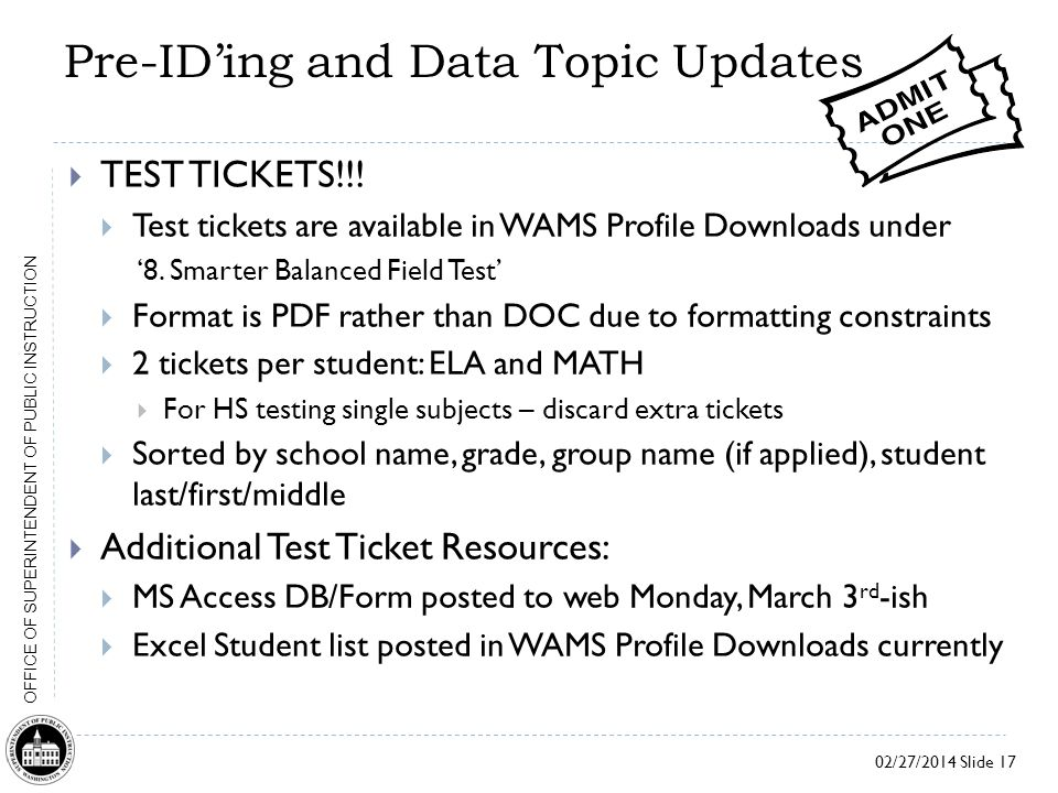 02/27/2014 Slide 17 OFFICE OF SUPERINTENDENT OF PUBLIC INSTRUCTION Pre-ID'ing and Data Topic Updates  TEST TICKETS!!.