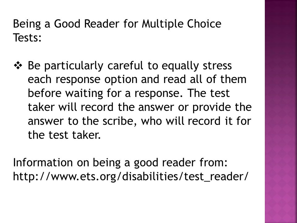 Being a Good Reader for Multiple Choice Tests:  Be particularly careful to equally stress each response option and read all of them before waiting for a response.