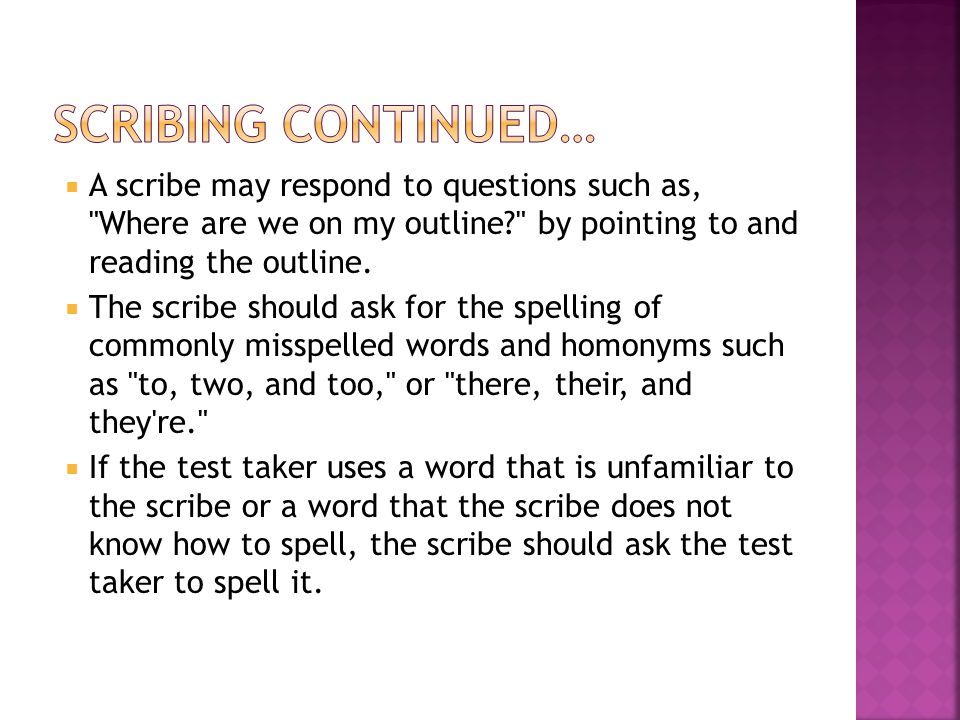  A scribe may respond to questions such as, Where are we on my outline? by pointing to and reading the outline.