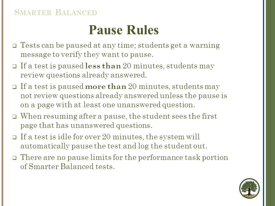 Pause Rules  Tests can be paused at any time; students get a warning message to verify they want to pause.