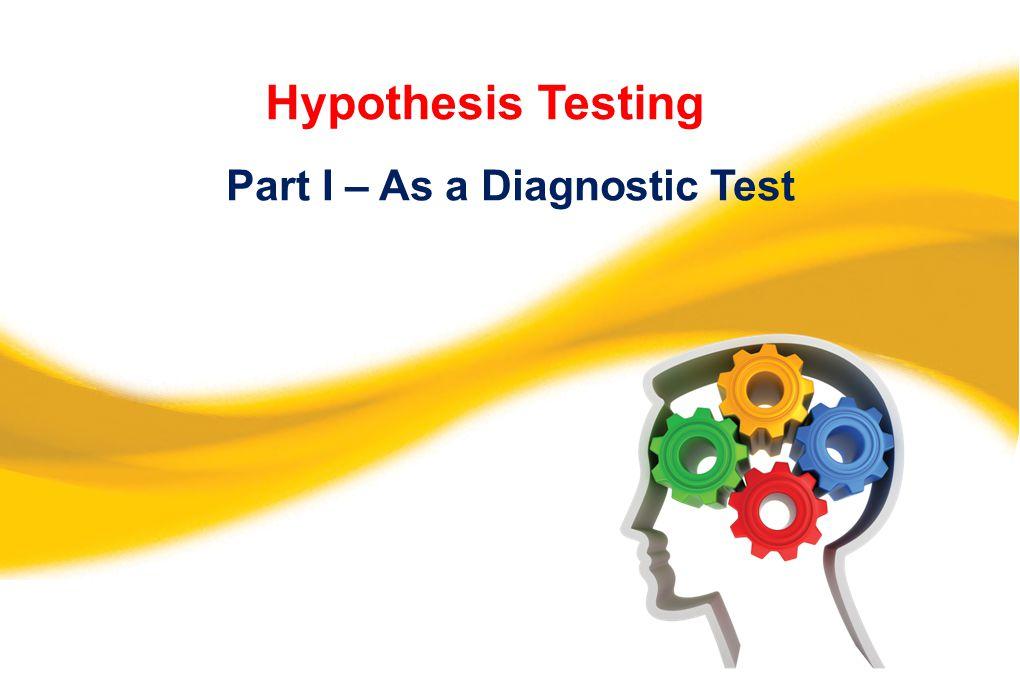 Hypothesis Testing Part I – As a Diagnostic Test