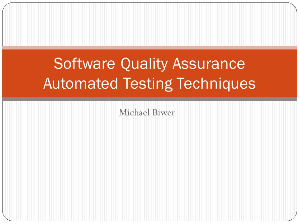 Michael Biwer Software Quality Assurance Automated Testing Techniques