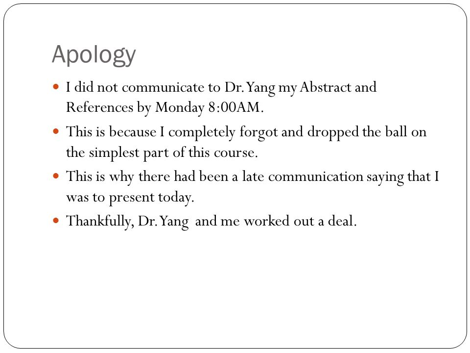 Apology I did not communicate to Dr. Yang my Abstract and References by Monday 8:00AM.