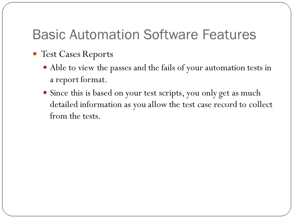 Basic Automation Software Features Test Cases Reports Able to view the passes and the fails of your automation tests in a report format.