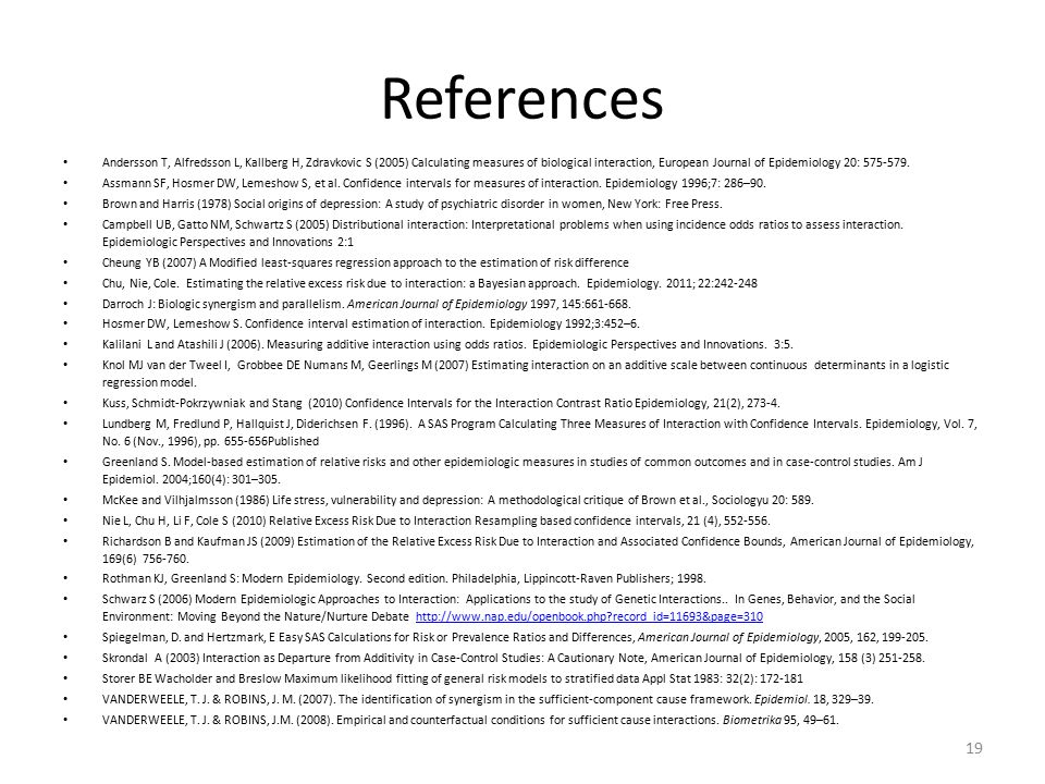 References Andersson T, Alfredsson L, Kallberg H, Zdravkovic S (2005) Calculating measures of biological interaction, European Journal of Epidemiology 20: 575-579.
