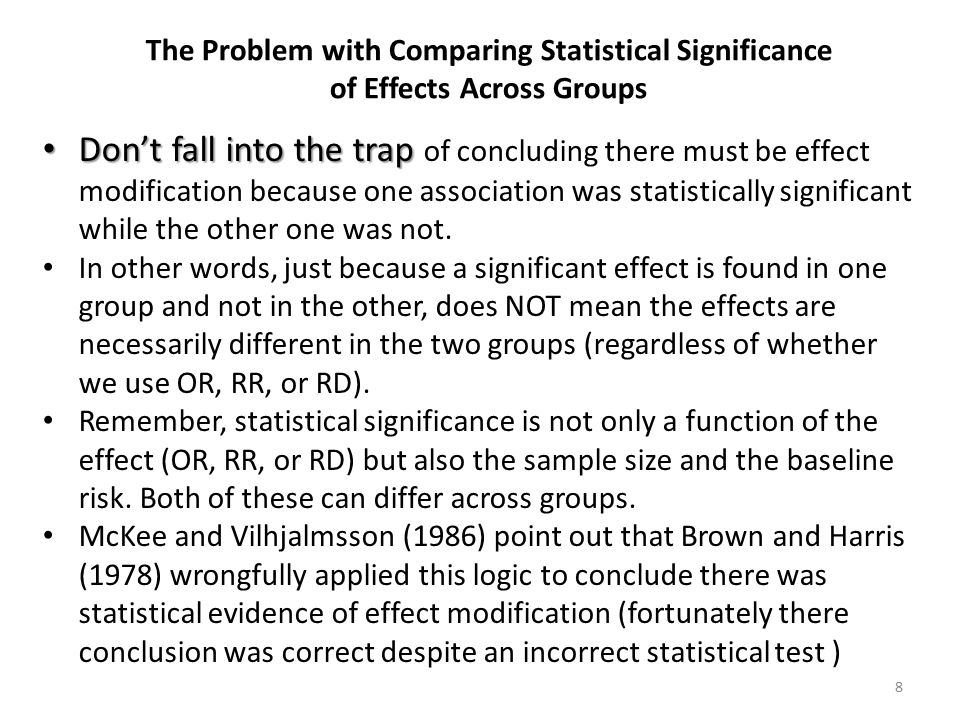 Don't fall into the trap Don't fall into the trap of concluding there must be effect modification because one association was statistically significan
