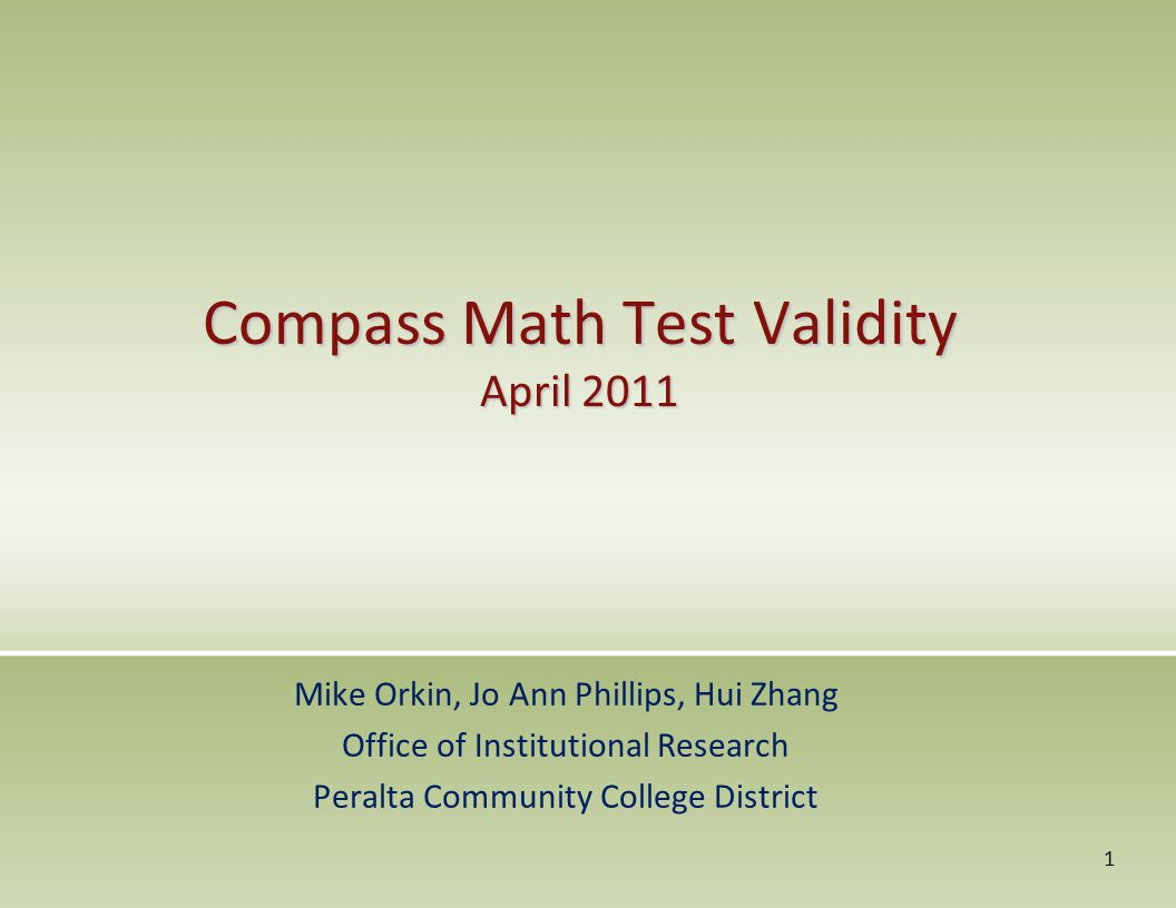 Compass Math Test Validity April 2011 Mike Orkin, Jo Ann Phillips, Hui Zhang Office of Institutional Research Peralta Community College District 1