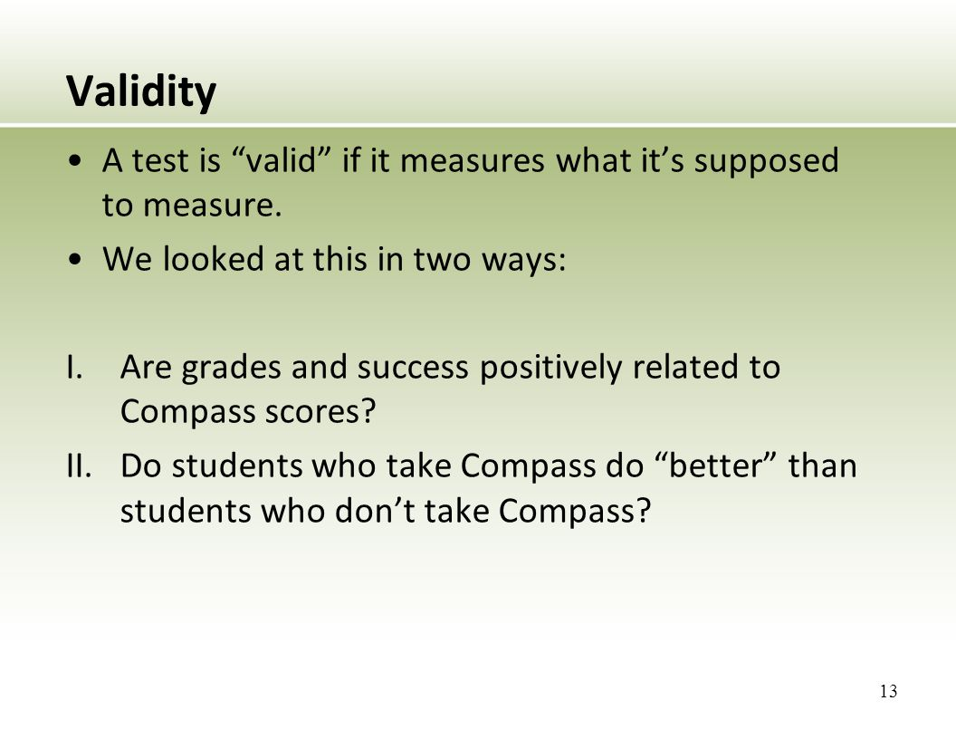 Validity A test is valid if it measures what it's supposed to measure.