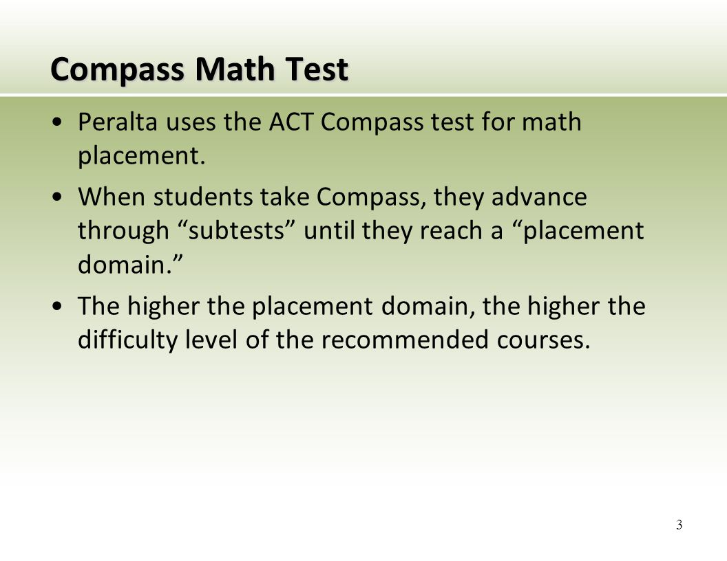 Compass Math Test Peralta uses the ACT Compass test for math placement.