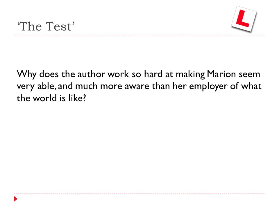 'The Test' Why does the author work so hard at making Marion seem very able, and much more aware than her employer of what the world is like?