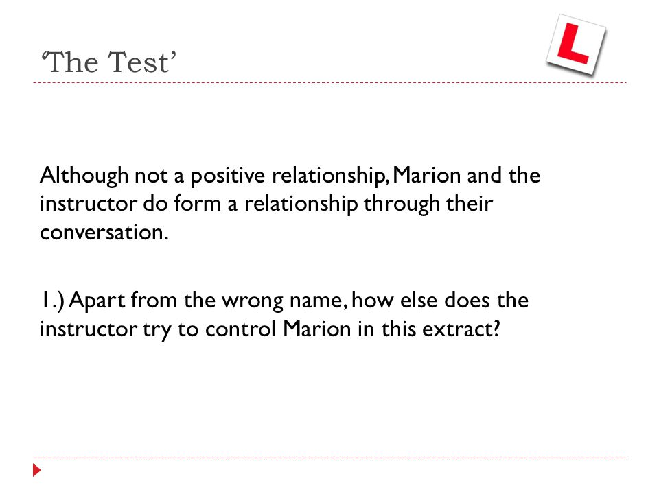 'The Test' Although not a positive relationship, Marion and the instructor do form a relationship through their conversation. 1.) Apart from the wrong
