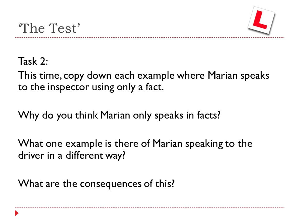 Task 2: This time, copy down each example where Marian speaks to the inspector using only a fact. Why do you think Marian only speaks in facts? What o