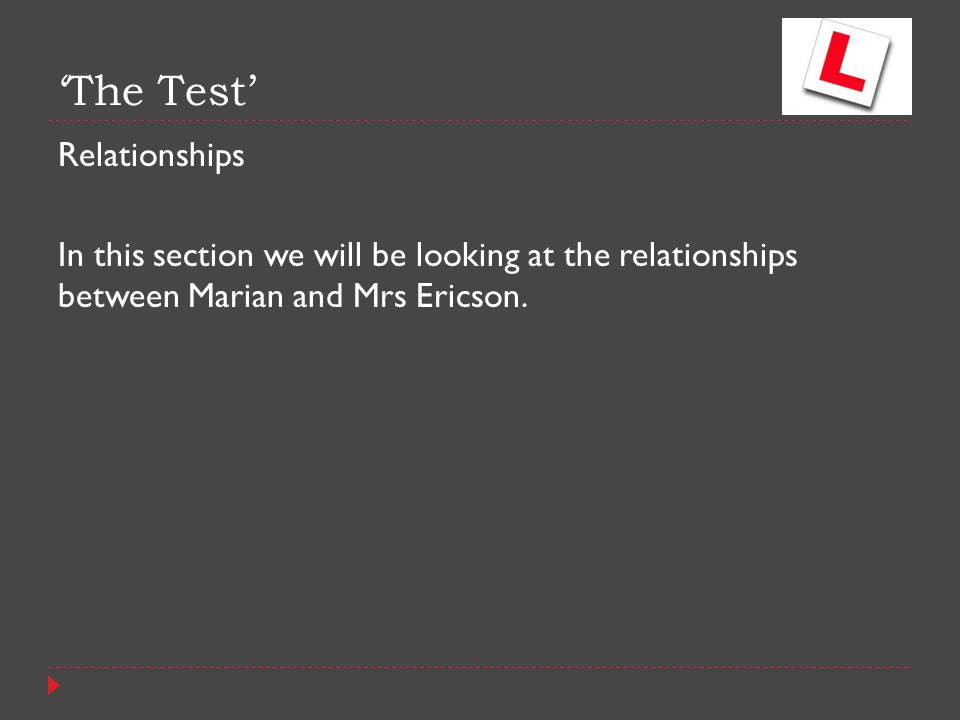 Relationships In this section we will be looking at the relationships between Marian and Mrs Ericson. 'The Test'