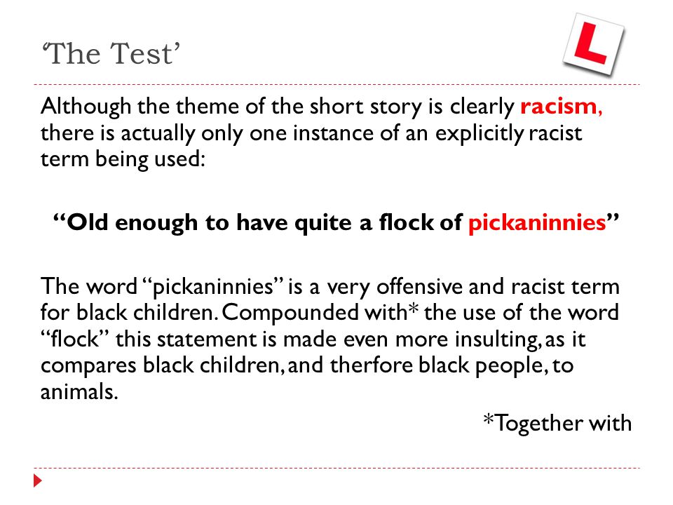 """Although the theme of the short story is clearly racism, there is actually only one instance of an explicitly racist term being used: """"Old enough to h"""