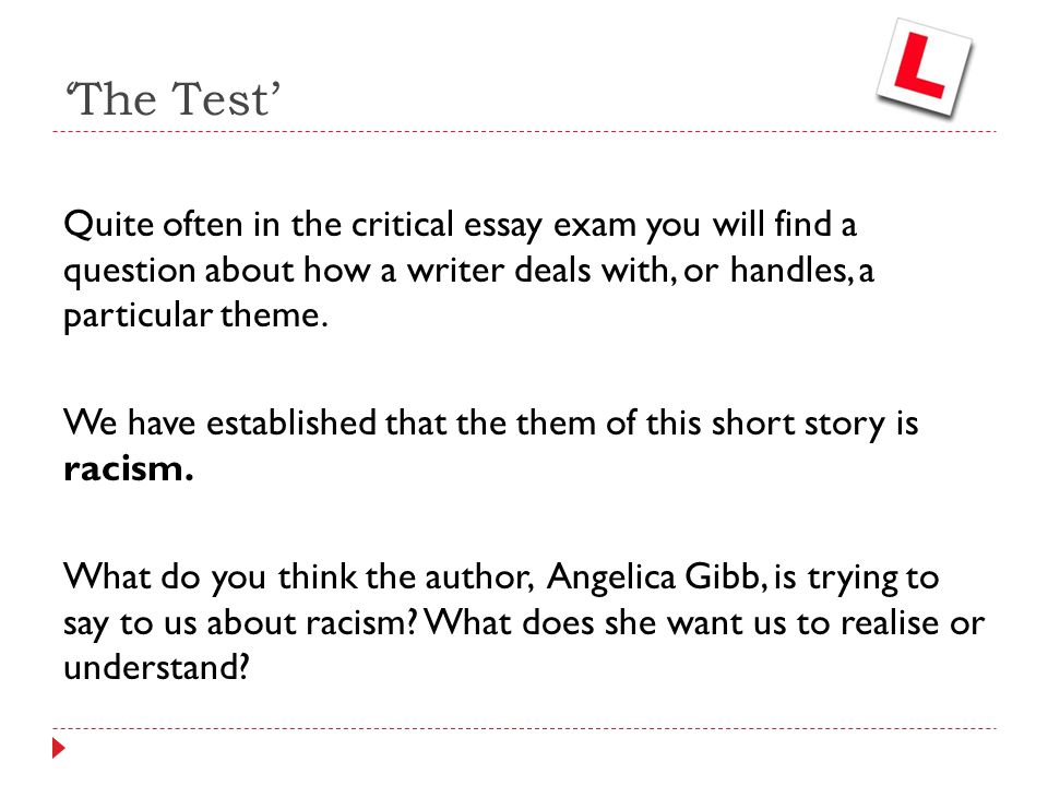 Quite often in the critical essay exam you will find a question about how a writer deals with, or handles, a particular theme. We have established tha