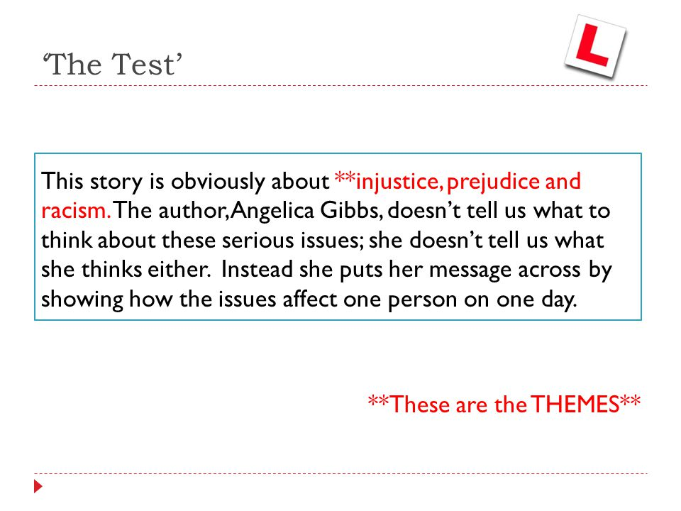 'The Test' This story is obviously about **injustice, prejudice and racism. The author, Angelica Gibbs, doesn't tell us what to think about these seri