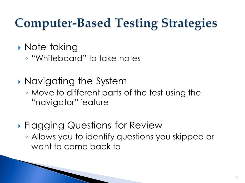 """ Note taking ◦ """"Whiteboard"""" to take notes  Navigating the System ◦ Move to different parts of the test using the """"navigator"""" feature  Flagging Ques"""