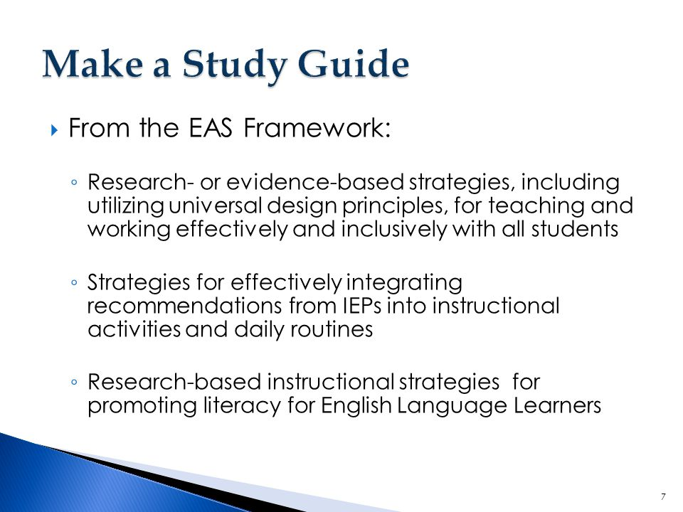  From the EAS Framework: ◦ Research- or evidence-based strategies, including utilizing universal design principles, for teaching and working effectiv