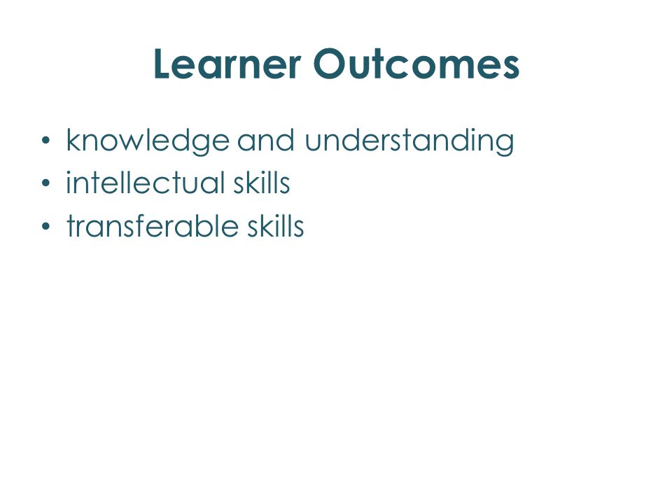 Learner Outcomes knowledge and understanding intellectual skills transferable skills