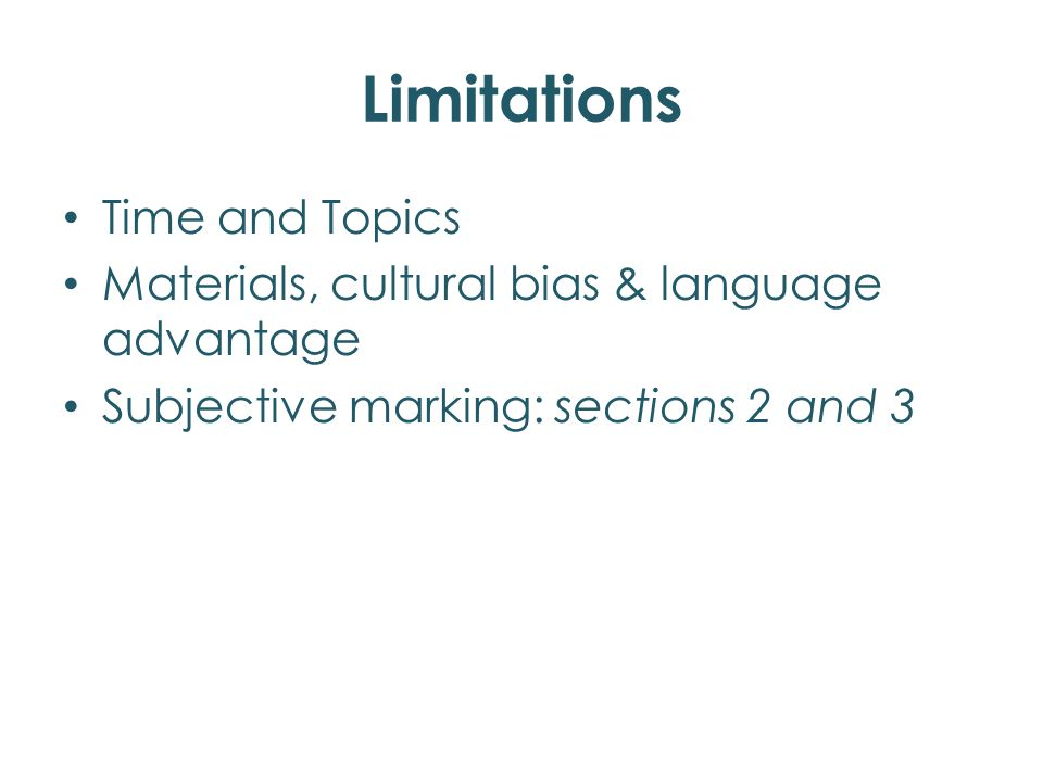 Limitations Time and Topics Materials, cultural bias & language advantage Subjective marking: sections 2 and 3