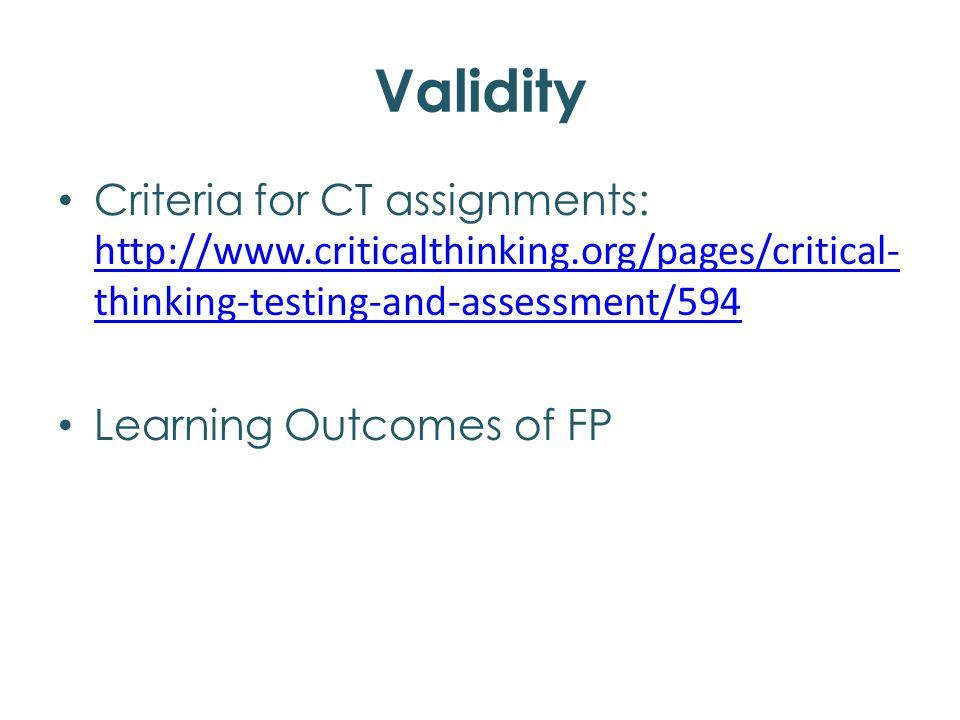 Four Criteria for CT assignments Address fundamental & powerful concepts Appropriate (range) of cognitive skills Reasoned questions/judgements within conflicting or complex issues Intellectual standards: FP learner outcomes