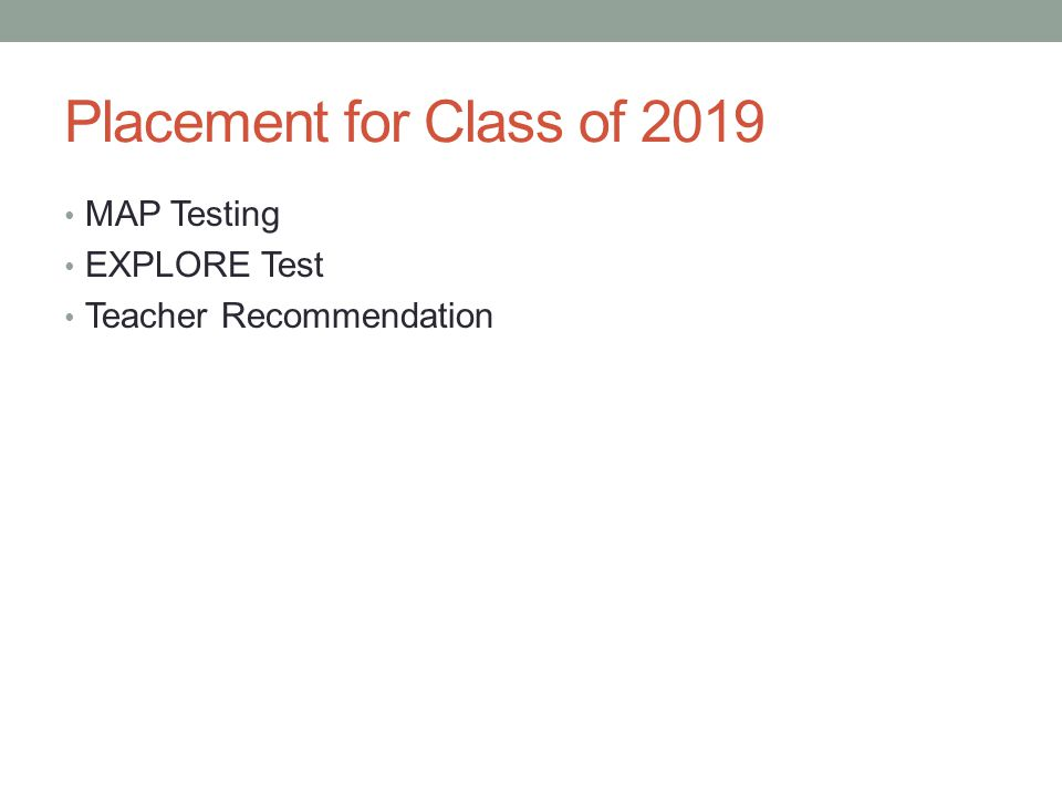 Placement for Class of 2019 MAP Testing EXPLORE Test Teacher Recommendation