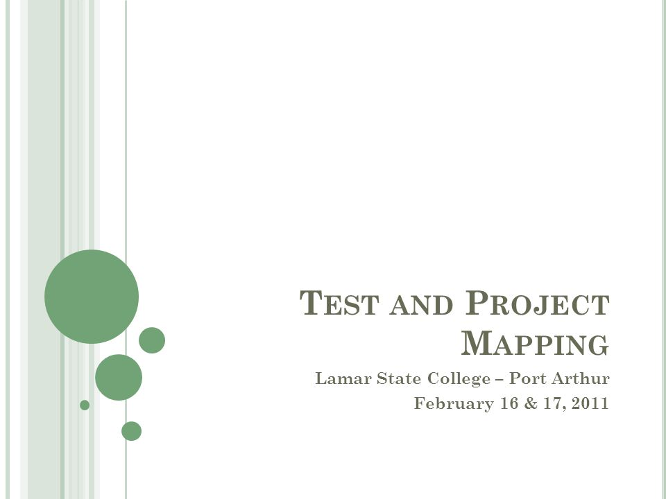 T EST AND P ROJECT M APPING Lamar State College – Port Arthur February 16 & 17, 2011
