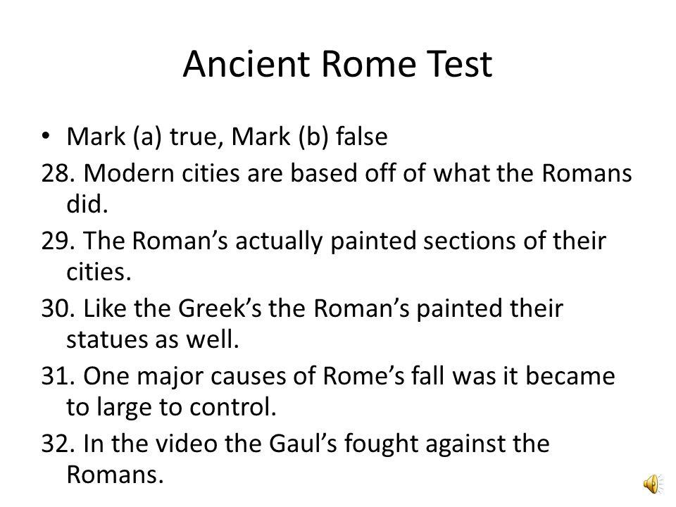Ancient Rome Test Mark (a) true, Mark (b) false 17.