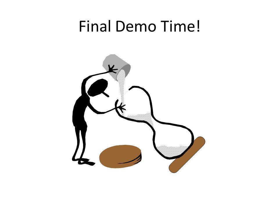 Final Demo Time!