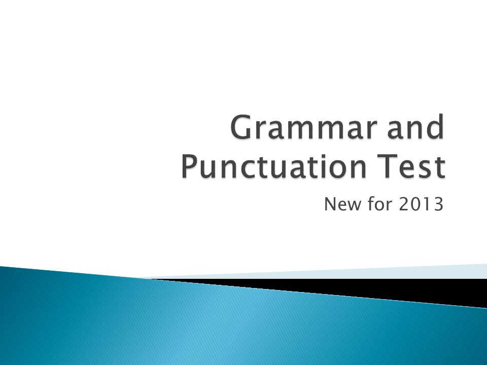 New focus on grammar and punctuation  Move away from creative writing in test situation  Easier to mark  Better test of grammar and punctuation rules