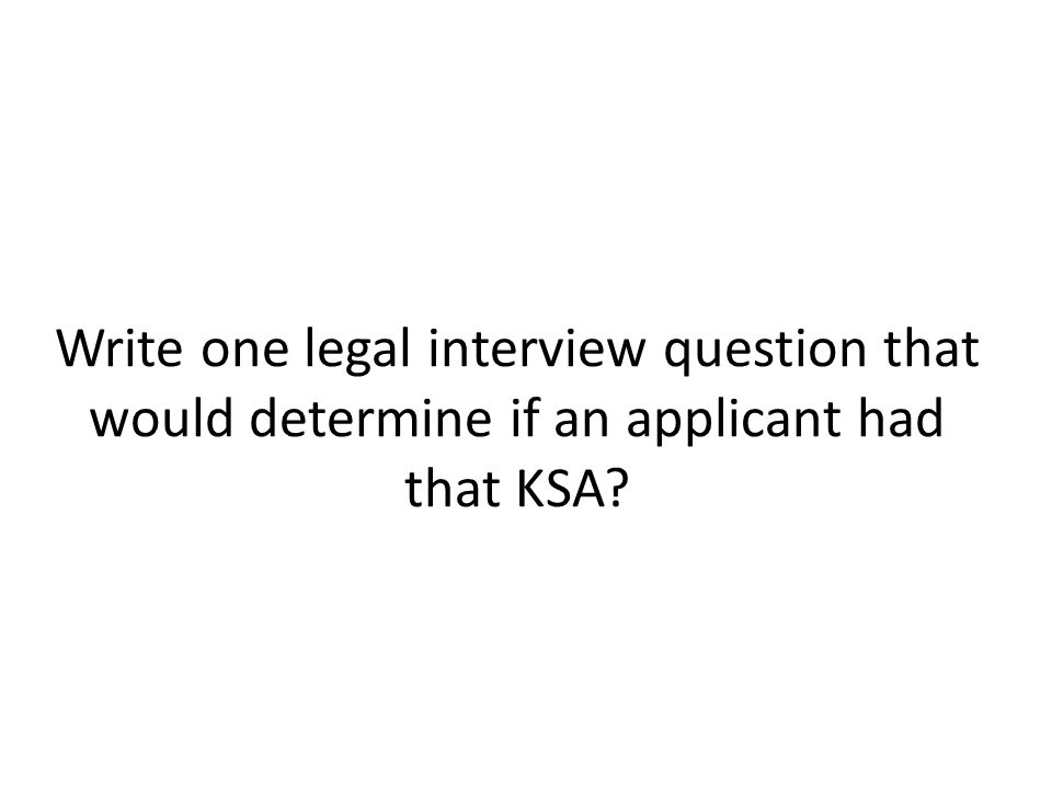 Write one legal interview question that would determine if an applicant had that KSA?