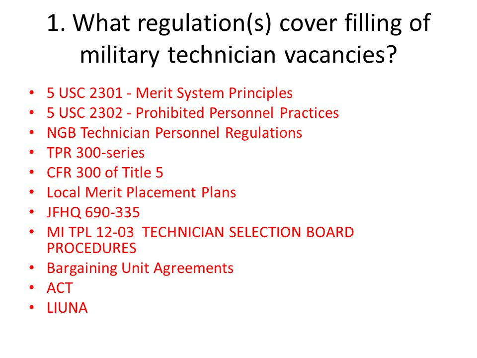 1. What regulation(s) cover filling of military technician vacancies? 5 USC 2301 - Merit System Principles 5 USC 2302 - Prohibited Personnel Practices