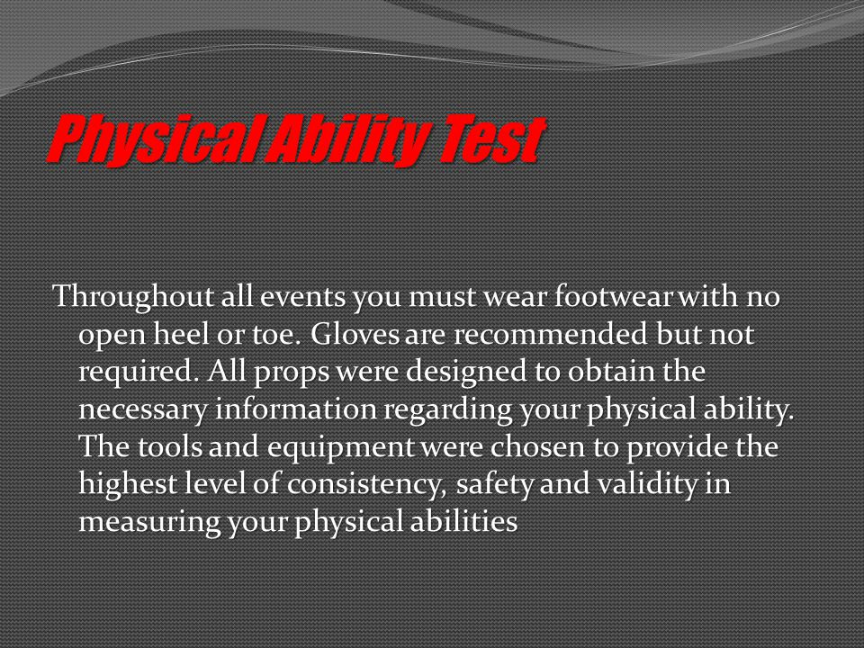 Physical Ability Test Throughout all events you must wear footwear with no open heel or toe.