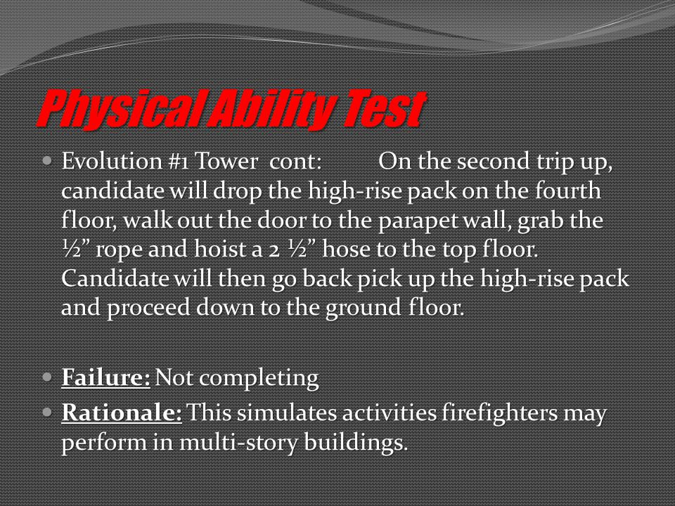 Evolution #1 Tower cont: On the second trip up, candidate will drop the high-rise pack on the fourth floor, walk out the door to the parapet wall, grab the ½ rope and hoist a 2 ½ hose to the top floor.