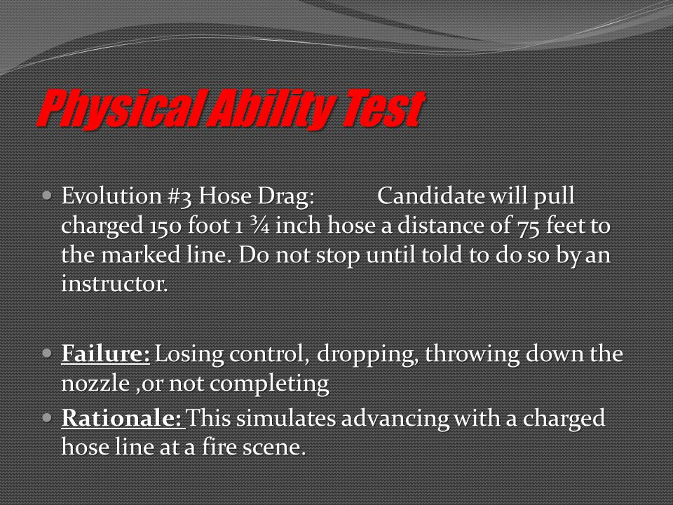 Evolution #3 Hose Drag:Candidate will pull charged 150 foot 1 ¾ inch hose a distance of 75 feet to the marked line.