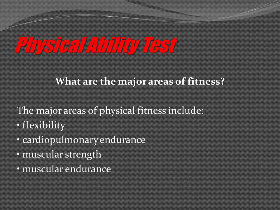 Physical Ability Test What are the major areas of fitness.