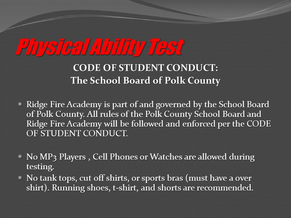 CODE OF STUDENT CONDUCT: The School Board of Polk County Ridge Fire Academy is part of and governed by the School Board of Polk County.