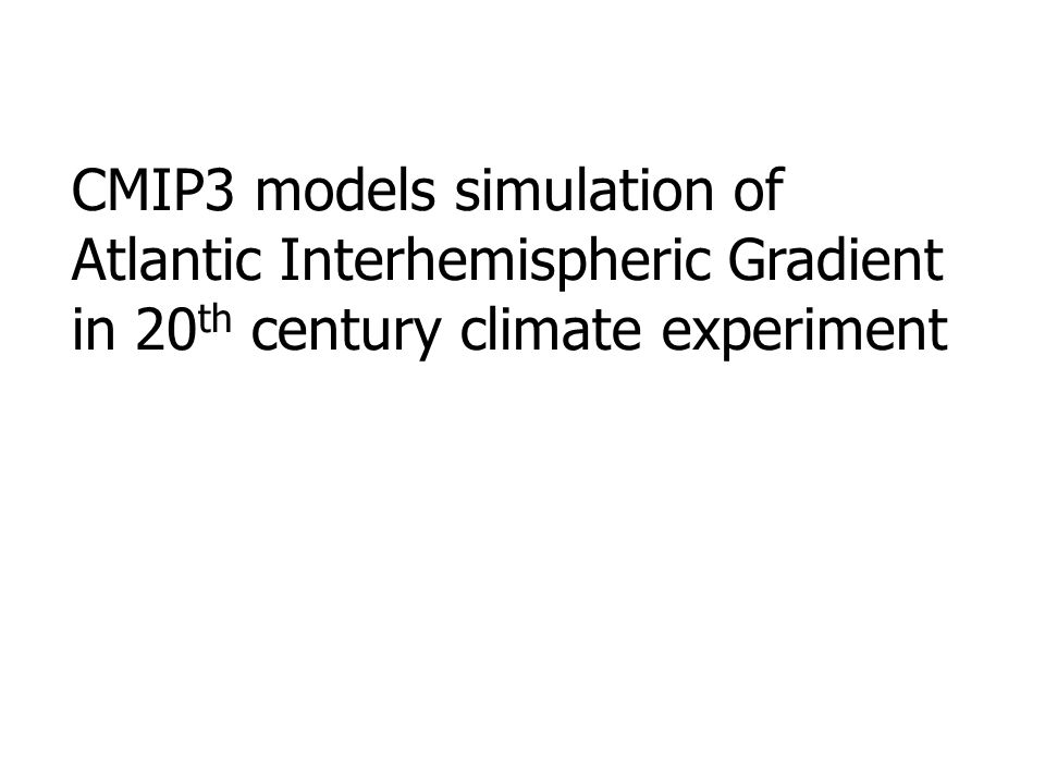 CMIP3 models simulation of Atlantic Interhemispheric Gradient in 20 th century climate experiment