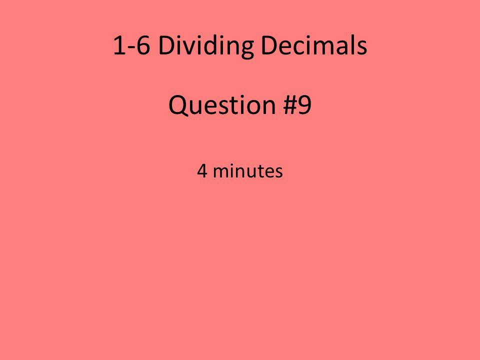 1-6 Dividing Decimals Question #9 4 minutes